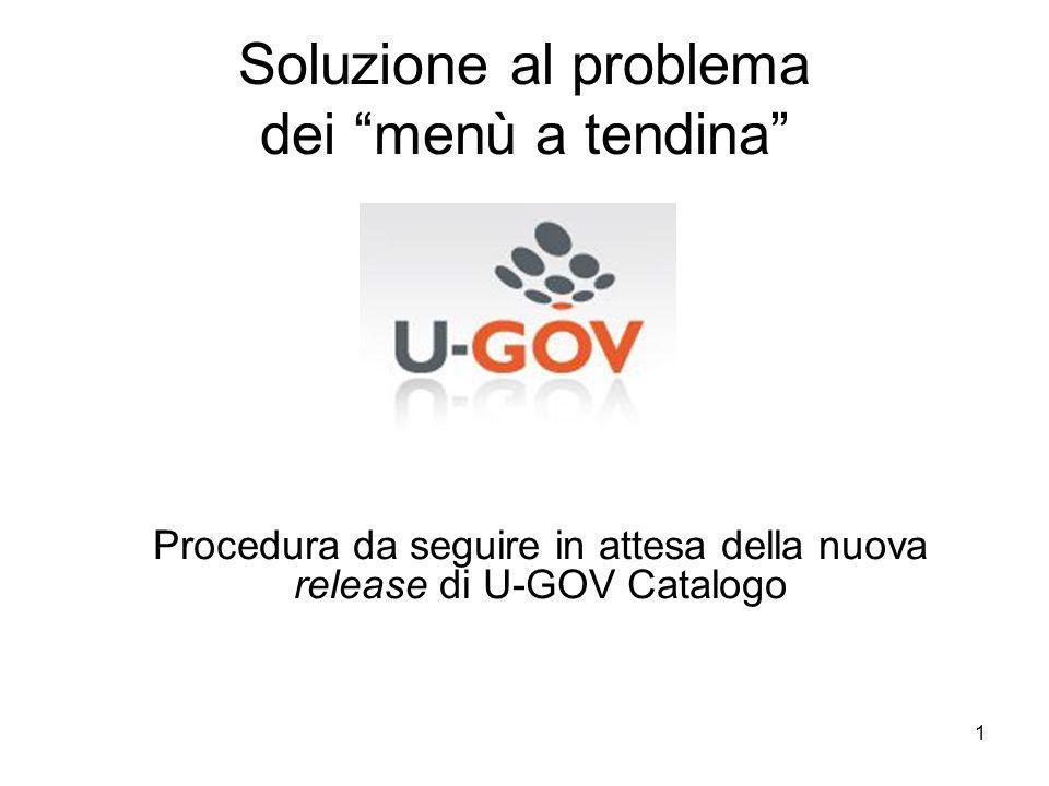 1 Soluzione al problema dei menù a tendina Procedura da seguire in attesa della nuova release di U-GOV Catalogo