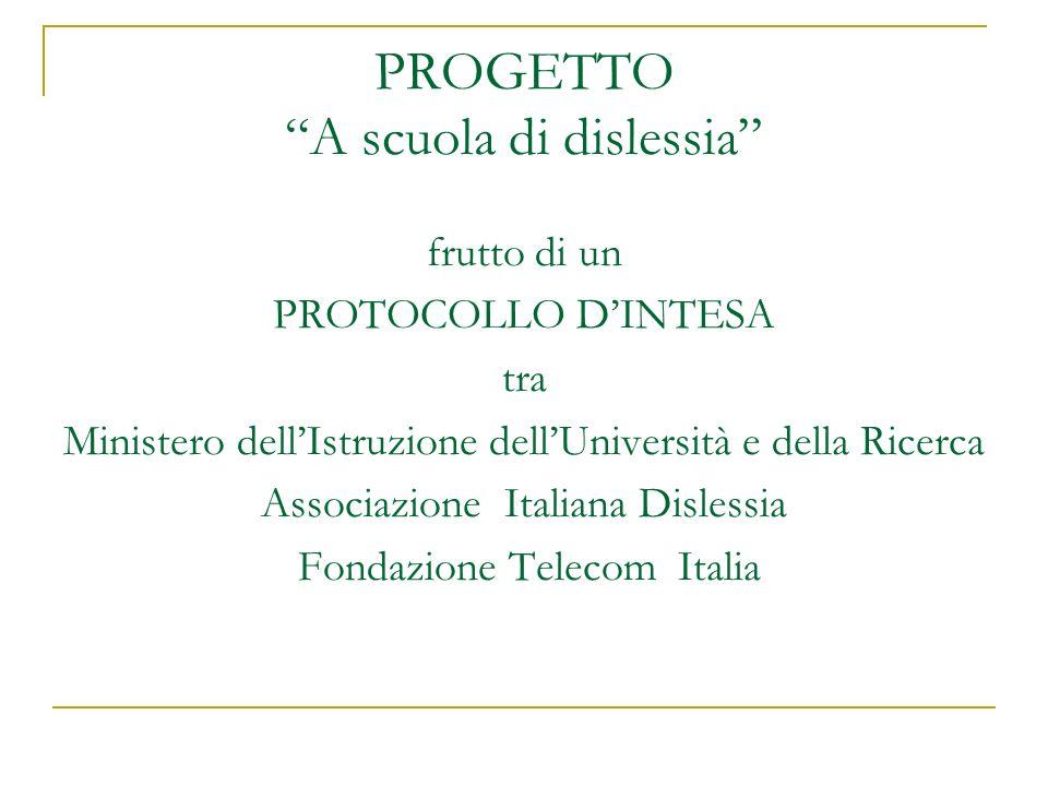 PROGETTO A scuola di dislessia frutto di un PROTOCOLLO DINTESA tra Ministero dellIstruzione dellUniversità e della Ricerca Associazione Italiana Disle