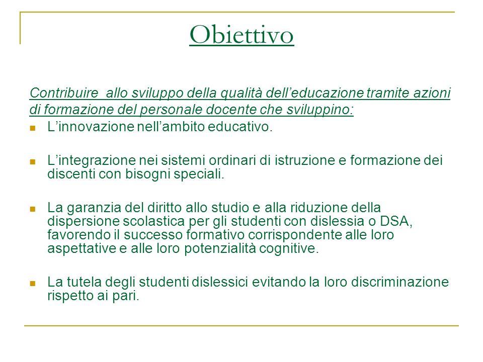Obiettivo Contribuire allo sviluppo della qualità delleducazione tramite azioni di formazione del personale docente che sviluppino: Linnovazione nella