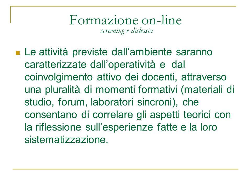 Formazione on-line screening e dislessia Le attività previste dallambiente saranno caratterizzate dalloperatività e dal coinvolgimento attivo dei doce