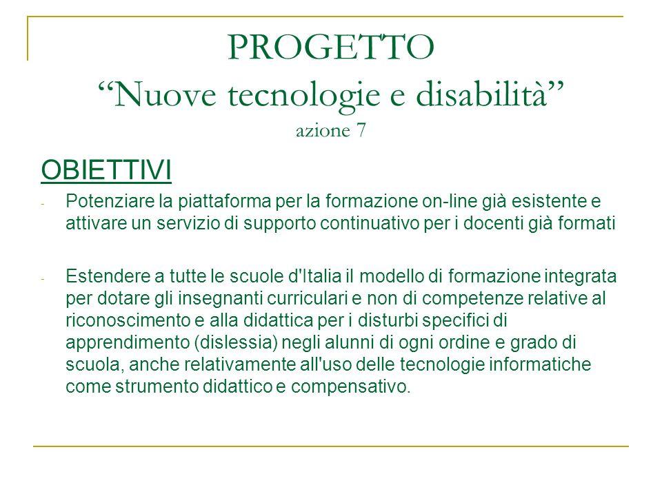 PROGETTO Nuove tecnologie e disabilità azione 7 OBIETTIVI - Potenziare la piattaforma per la formazione on-line già esistente e attivare un servizio d