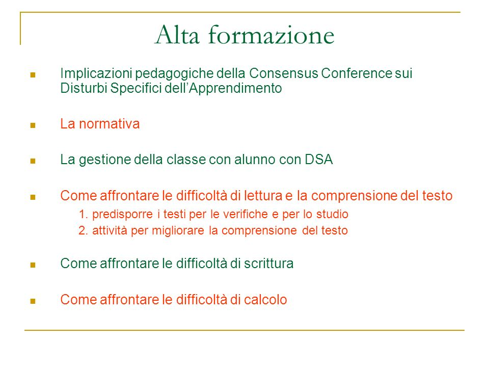 Alta formazione Implicazioni pedagogiche della Consensus Conference sui Disturbi Specifici dellApprendimento La normativa La gestione della classe con