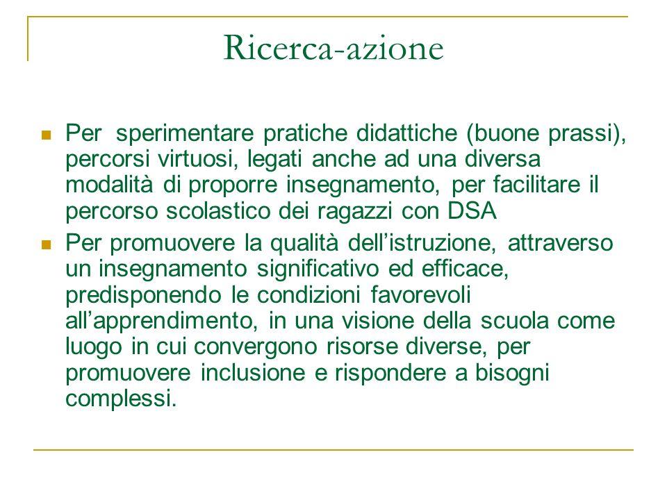 Ricerca-azione Per sperimentare pratiche didattiche (buone prassi), percorsi virtuosi, legati anche ad una diversa modalità di proporre insegnamento,