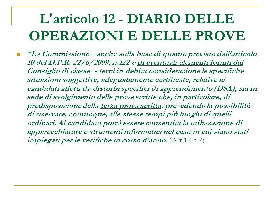 L'articolo 12 - DIARIO DELLE OPERAZIONI E DELLE PROVE La Commissione – anche sulla base di quanto previsto dallarticolo 10 del D.P.R. 22/6/2009, n.122