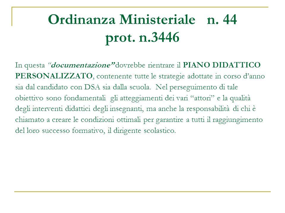 Ordinanza Ministeriale n. 44 prot. n.3446 In questa documentazione dovrebbe rientrare il PIANO DIDATTICO PERSONALIZZATO, contenente tutte le strategie
