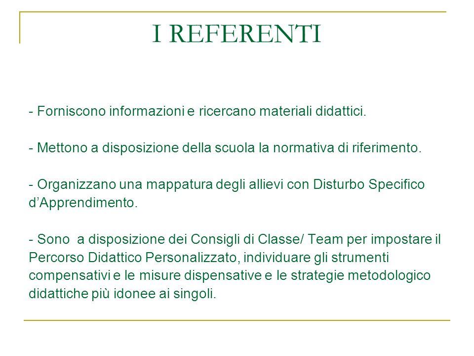 I REFERENTI - Forniscono informazioni e ricercano materiali didattici. - Mettono a disposizione della scuola la normativa di riferimento. - Organizzan