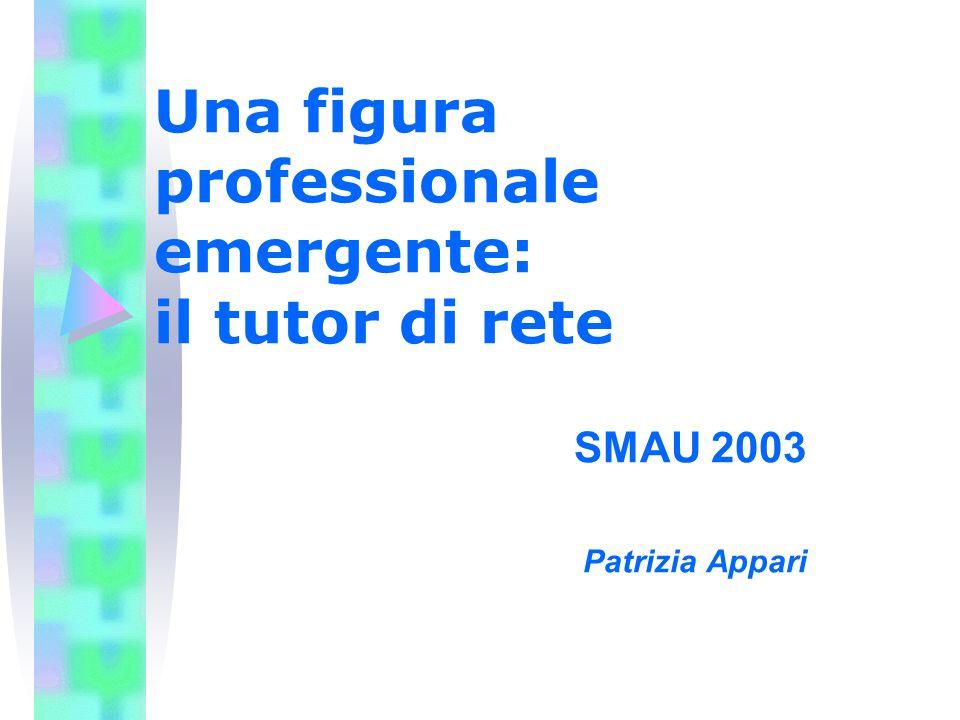 Una figura professionale emergente: il tutor di rete SMAU 2003 Patrizia Appari