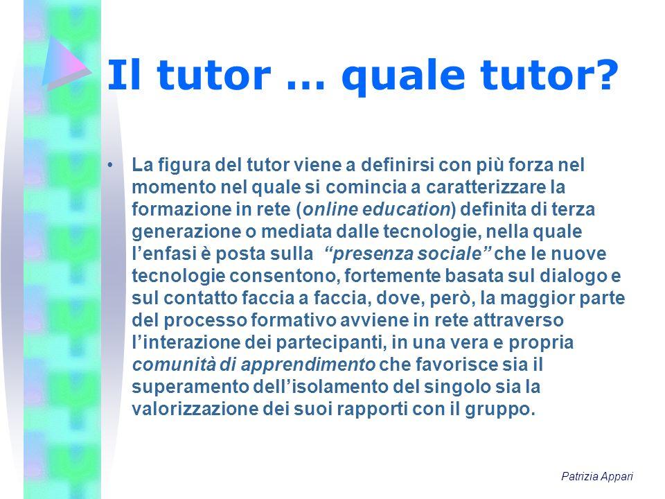 Il tutor … quale tutor? La figura del tutor viene a definirsi con più forza nel momento nel quale si comincia a caratterizzare la formazione in rete (
