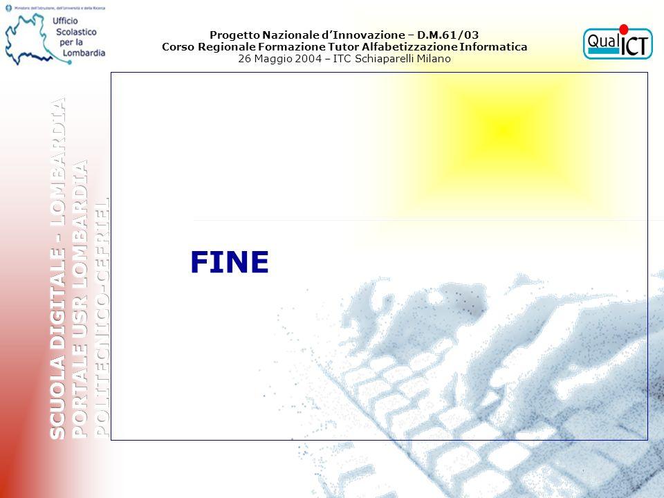ENTRA FINE Progetto Nazionale dInnovazione – D.M.61/03 Corso Regionale Formazione Tutor Alfabetizzazione Informatica 26 Maggio 2004 – ITC Schiaparelli