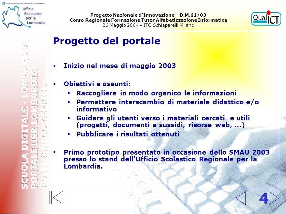 4 Progetto del portale Inizio nel mese di maggio 2003 Obiettivi e assunti: Raccogliere in modo organico le informazioni Permettere interscambio di mat