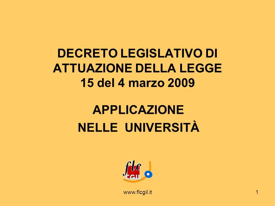 www.flcgil.it1 DECRETO LEGISLATIVO DI ATTUAZIONE DELLA LEGGE 15 del 4 marzo 2009 APPLICAZIONE NELLE UNIVERSITÀ