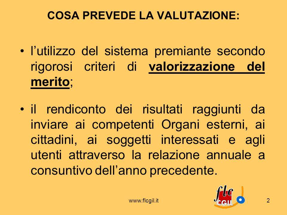 www.flcgil.it2 COSA PREVEDE LA VALUTAZIONE: lutilizzo del sistema premiante secondo rigorosi criteri di valorizzazione del merito; il rendiconto dei r
