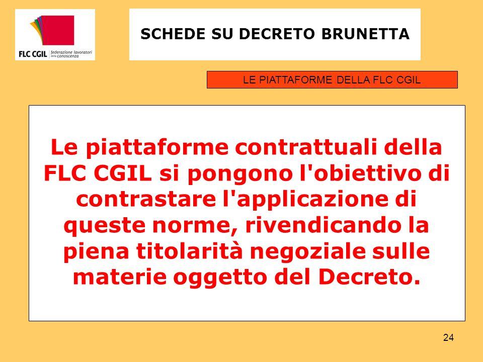 24 Le piattaforme contrattuali della FLC CGIL si pongono l obiettivo di contrastare l applicazione di queste norme, rivendicando la piena titolarità negoziale sulle materie oggetto del Decreto.