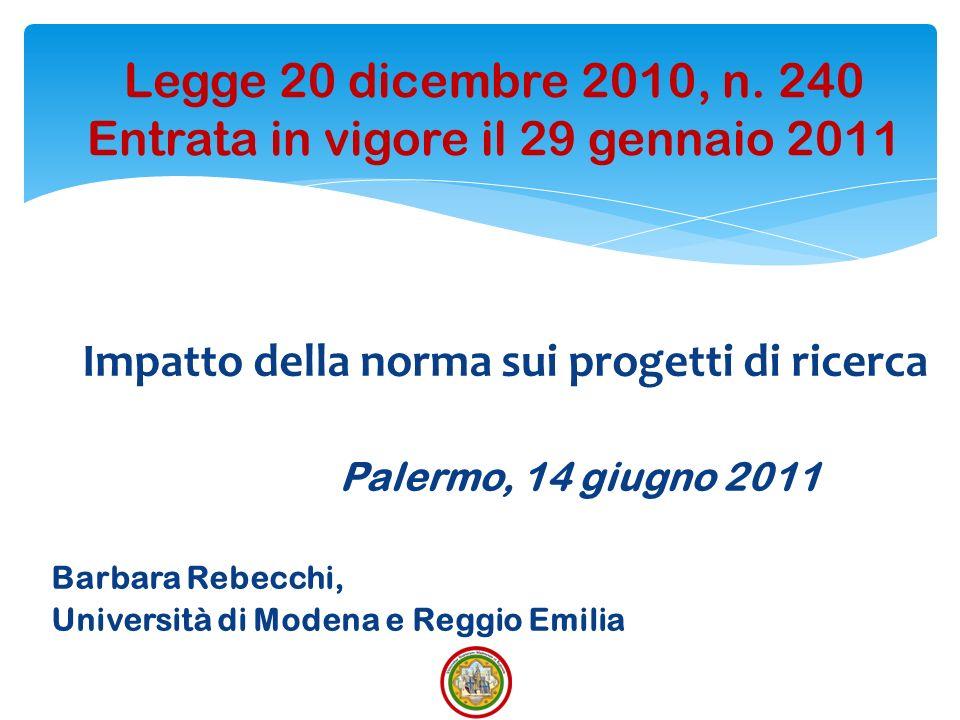 Impatto della norma sui progetti di ricerca Palermo, 14 giugno 2011 Barbara Rebecchi, Università di Modena e Reggio Emilia 1 Legge 20 dicembre 2010, n