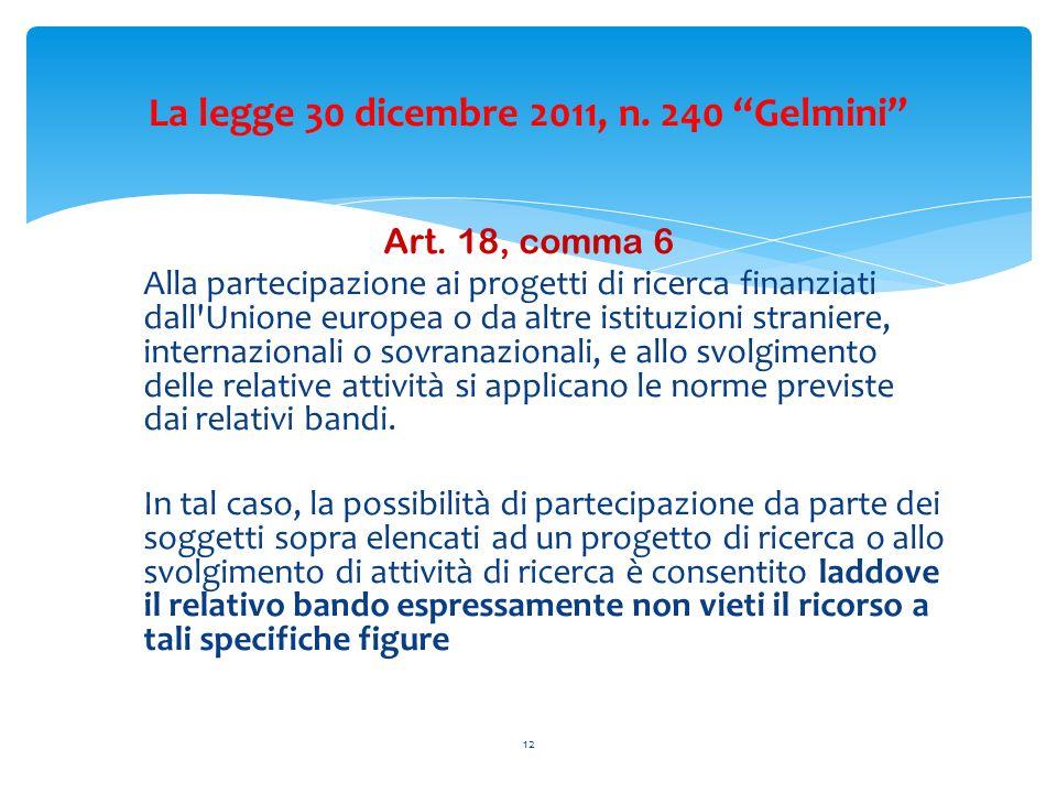 Art. 18, comma 6 Alla partecipazione ai progetti di ricerca finanziati dall'Unione europea o da altre istituzioni straniere, internazionali o sovranaz