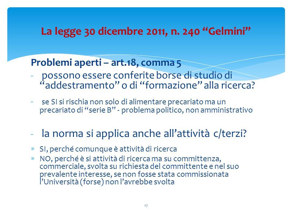 Problemi aperti – art.18, comma 5 - possono essere conferite borse di studio di addestramento o di formazione alla ricerca? - se SI si rischia non sol