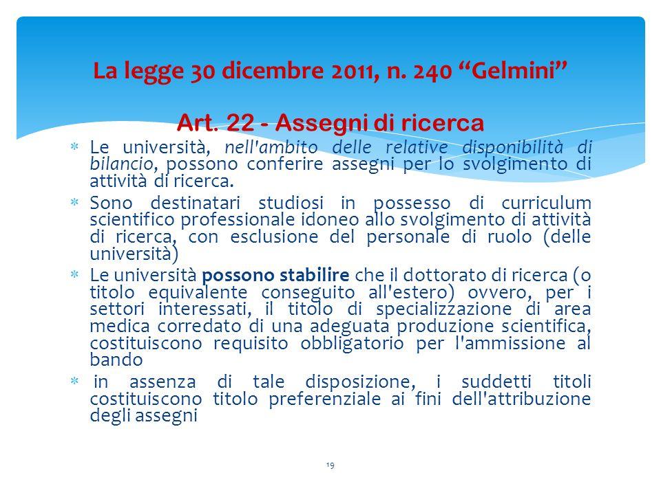 Art. 22 - Assegni di ricerca Le università, nell'ambito delle relative disponibilità di bilancio, possono conferire assegni per lo svolgimento di atti
