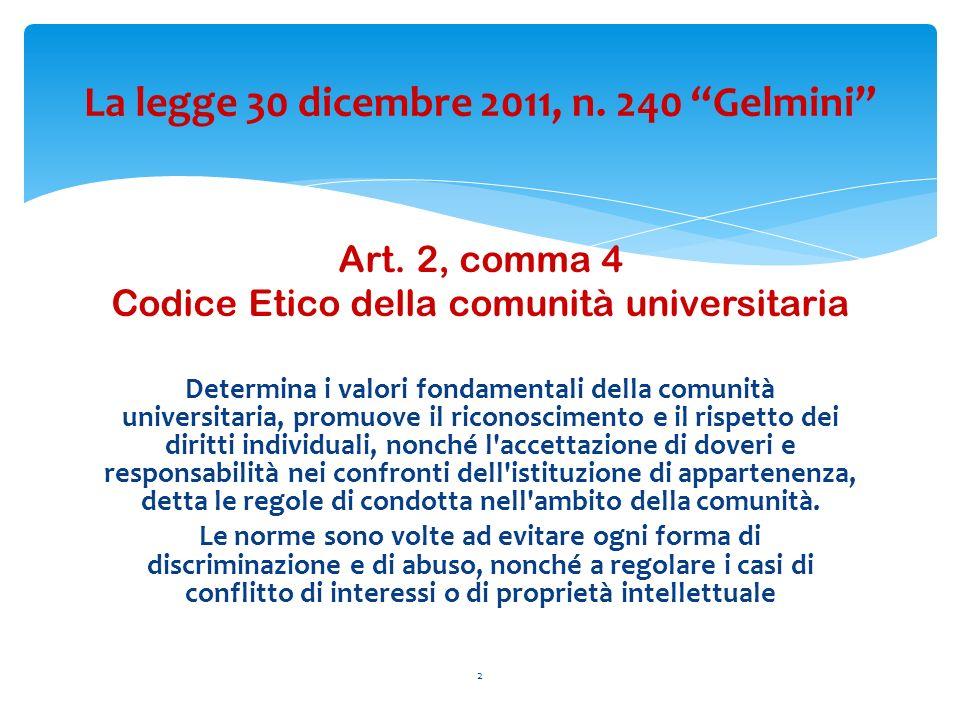 Art. 2, comma 4 Codice Etico della comunità universitaria Determina i valori fondamentali della comunità universitaria, promuove il riconoscimento e i