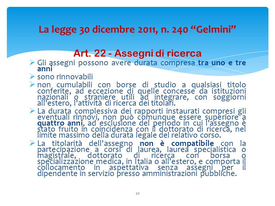 Art. 22 - Assegni di ricerca Gli assegni possono avere durata compresa tra uno e tre anni sono rinnovabili non cumulabili con borse di studio a qualsi