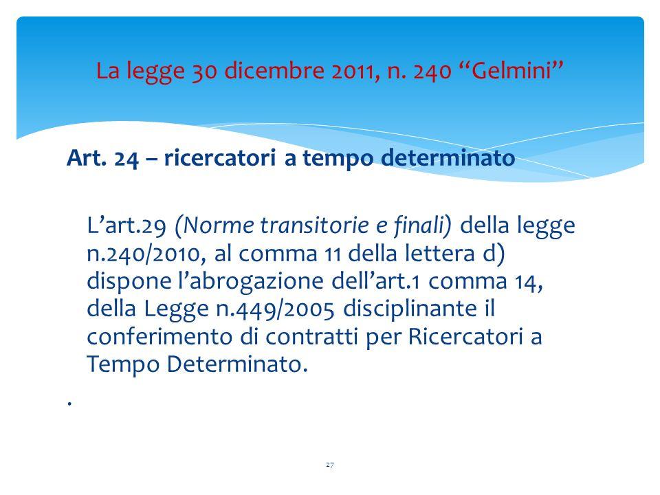 Art. 24 – ricercatori a tempo determinato Lart.29 (Norme transitorie e finali) della legge n.240/2010, al comma 11 della lettera d) dispone labrogazio
