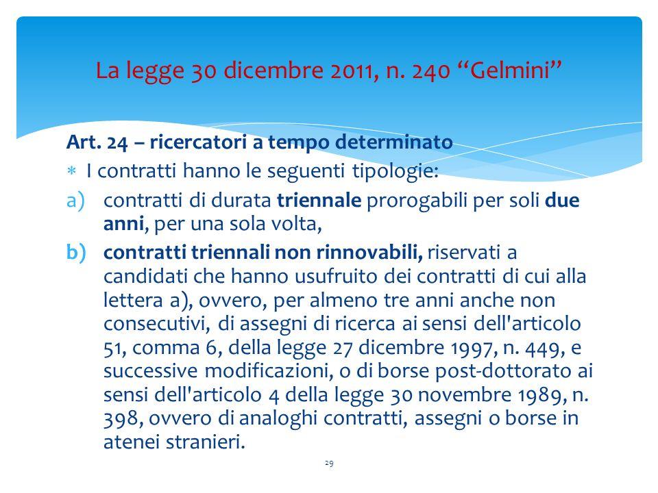 Art. 24 – ricercatori a tempo determinato I contratti hanno le seguenti tipologie: a)contratti di durata triennale prorogabili per soli due anni, per