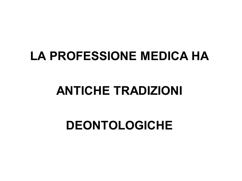 LA PROFESSIONE MEDICA HA ANTICHE TRADIZIONI DEONTOLOGICHE