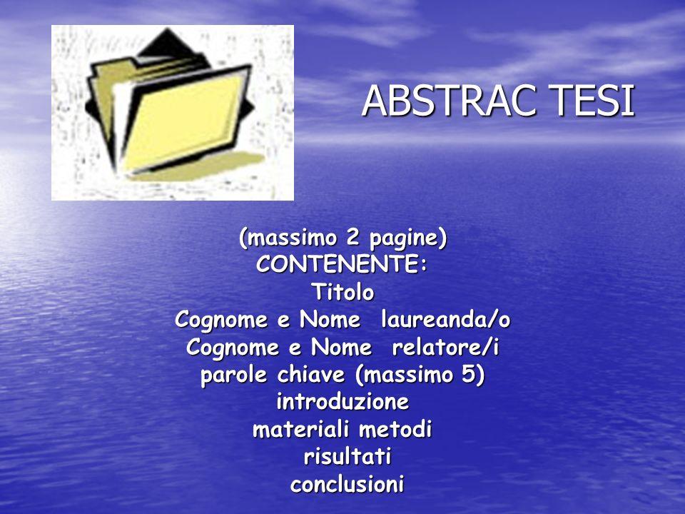 ABSTRAC TESI (massimo 2 pagine) CONTENENTE:Titolo Cognome e Nome laureanda/o Cognome e Nome relatore/i parole chiave (massimo 5) introduzione material