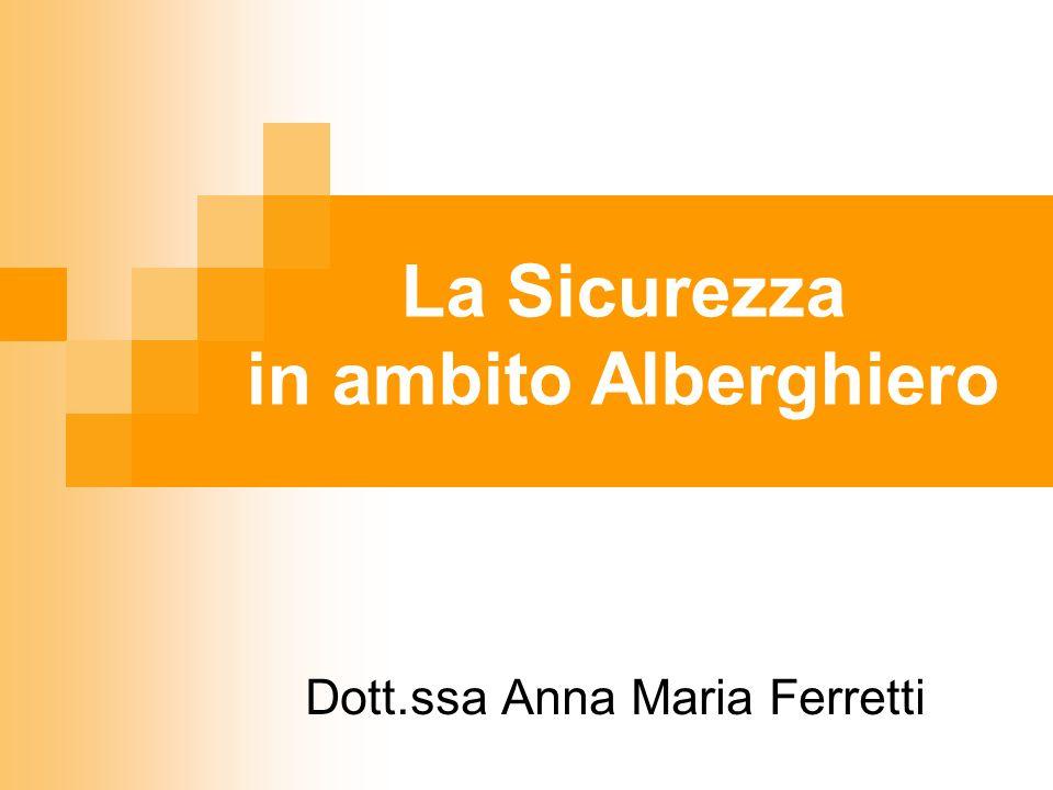 La Sicurezza in ambito Alberghiero Dott.ssa Anna Maria Ferretti