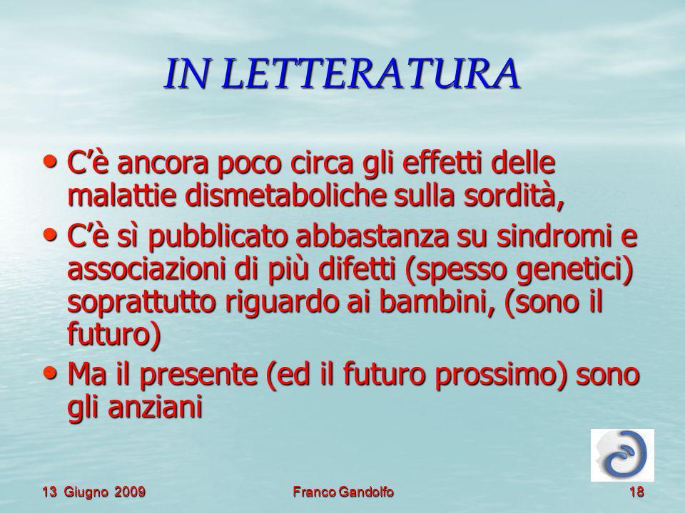 13 Giugno 2009Franco Gandolfo18 IN LETTERATURA Cè ancora poco circa gli effetti delle malattie dismetaboliche sulla sordità, Cè ancora poco circa gli