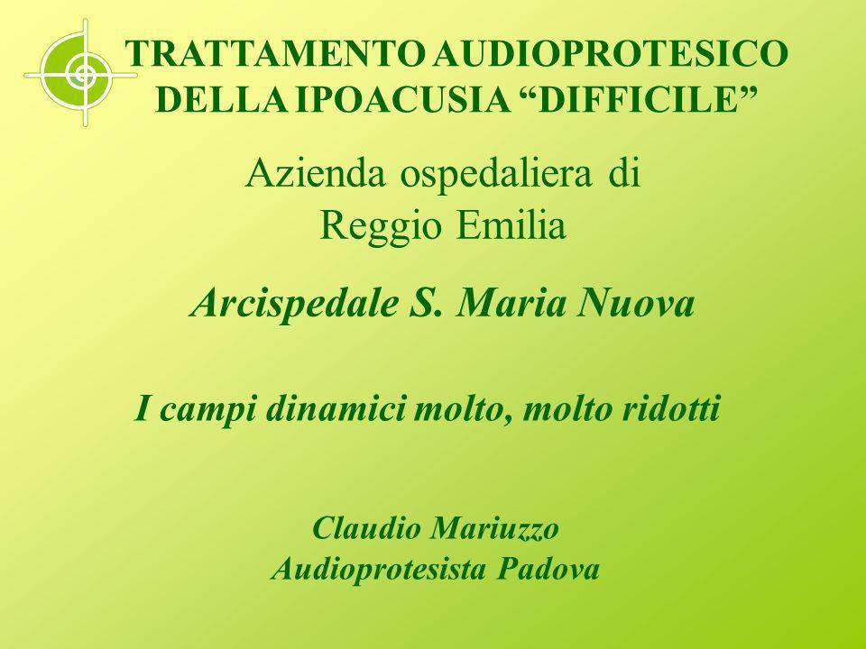 Claudio Mariuzzo Audioprotesista Padova TRATTAMENTO AUDIOPROTESICO DELLA IPOACUSIA DIFFICILE Azienda ospedaliera di Reggio Emilia Arcispedale S.