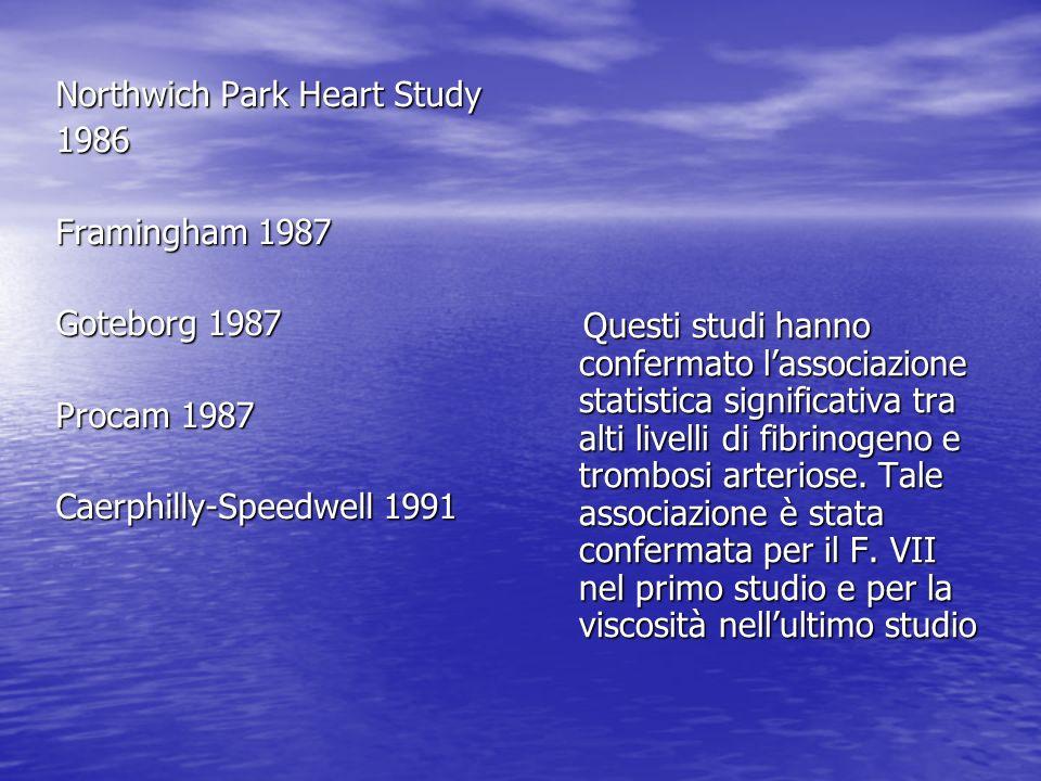 Northwich Park Heart Study 1986 Framingham 1987 Goteborg 1987 Procam 1987 Caerphilly-Speedwell 1991 Questi studi hanno confermato lassociazione statis