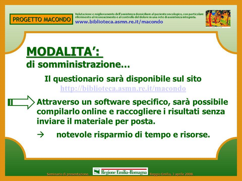 PROGETTO MACONDO MODALITA: di somministrazione… Il questionario sarà disponibile sul sito http://biblioteca.asmn.re.it/macondo Attraverso un software