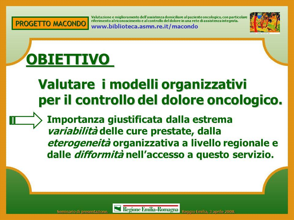 PROGETTO MACONDO OBIETTIVO Valutare i modelli organizzativi per il controllo del dolore oncologico. Importanza giustificata dalla estrema variabilità