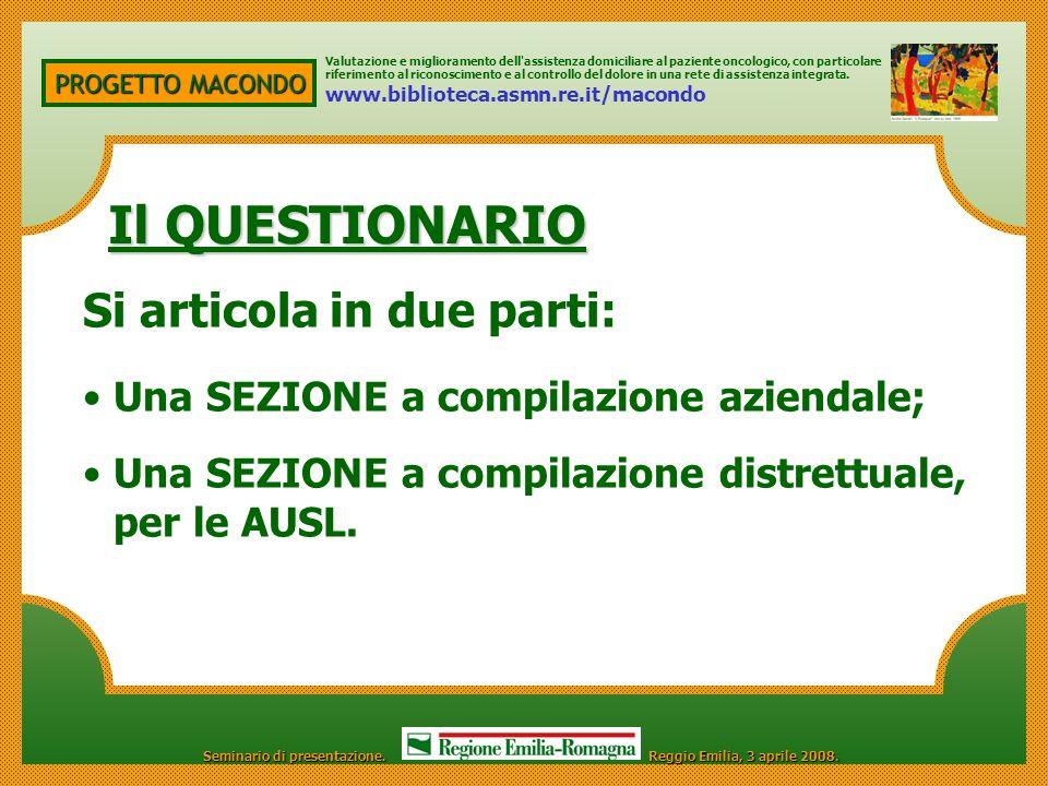 PROGETTO MACONDO Il QUESTIONARIO Il QUESTIONARIO Si articola in due parti: Una SEZIONE a compilazione aziendale; Una SEZIONE a compilazione distrettua