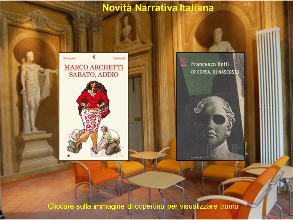 Novità Narrativa Italiana Cliccare sulla immagine di copertina per visualizzare trama