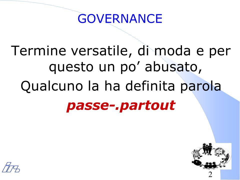2 GOVERNANCE Termine versatile, di moda e per questo un po abusato, Qualcuno la ha definita parola passe-.partout