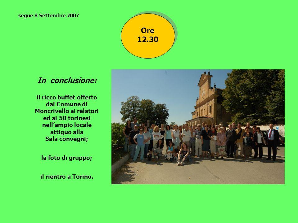 Ore 12.30 In conclusione: il ricco buffet offerto dal Comune di Moncrivello ai relatori ed ai 50 torinesi nellampio locale attiguo alla Sala convegni;