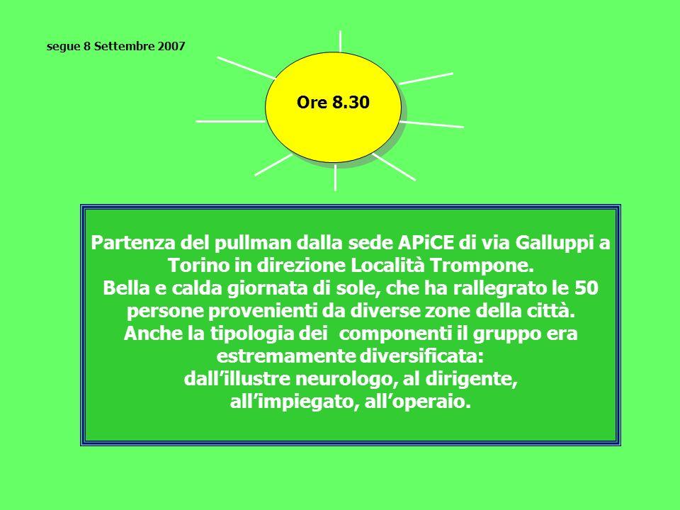 Partenza del pullman dalla sede APiCE di via Galluppi a Torino in direzione Località Trompone. Bella e calda giornata di sole, che ha rallegrato le 50