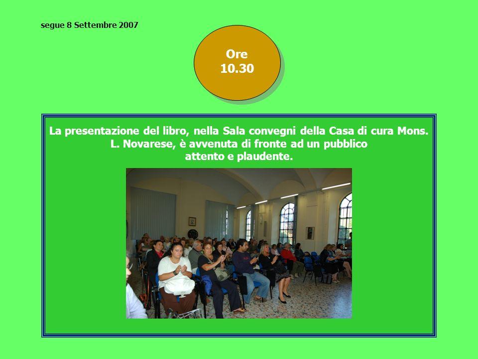La presentazione del libro, nella Sala convegni della Casa di cura Mons. L. Novarese, è avvenuta di fronte ad un pubblico attento e plaudente. Ore 10.
