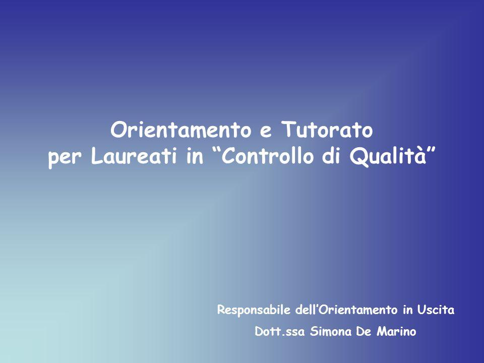 Orientamento e Tutorato per Laureati in Controllo di Qualità Responsabile dellOrientamento in Uscita Dott.ssa Simona De Marino
