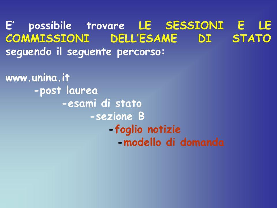 E possibile trovare LE SESSIONI E LE COMMISSIONI DELLESAME DI STATO seguendo il seguente percorso: www.unina.it -post laurea -esami di stato -sezione