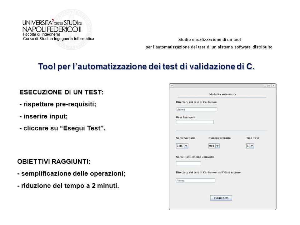 Studio e realizzazione di un tool per lautomatizzazione dei test di un sistema software distribuito Facoltà di Ingegneria Corso di Studi in Ingegneria Informatica Tool per lautomatizzazione dei test di validazione di C.