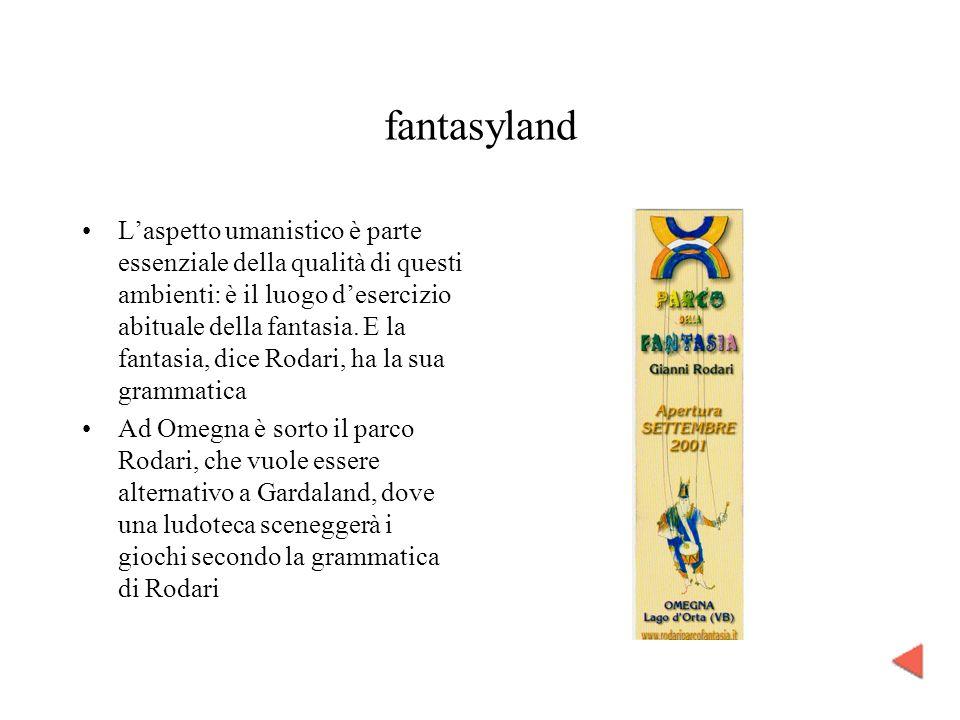 fantasyland Laspetto umanistico è parte essenziale della qualità di questi ambienti: è il luogo desercizio abituale della fantasia. E la fantasia, dic