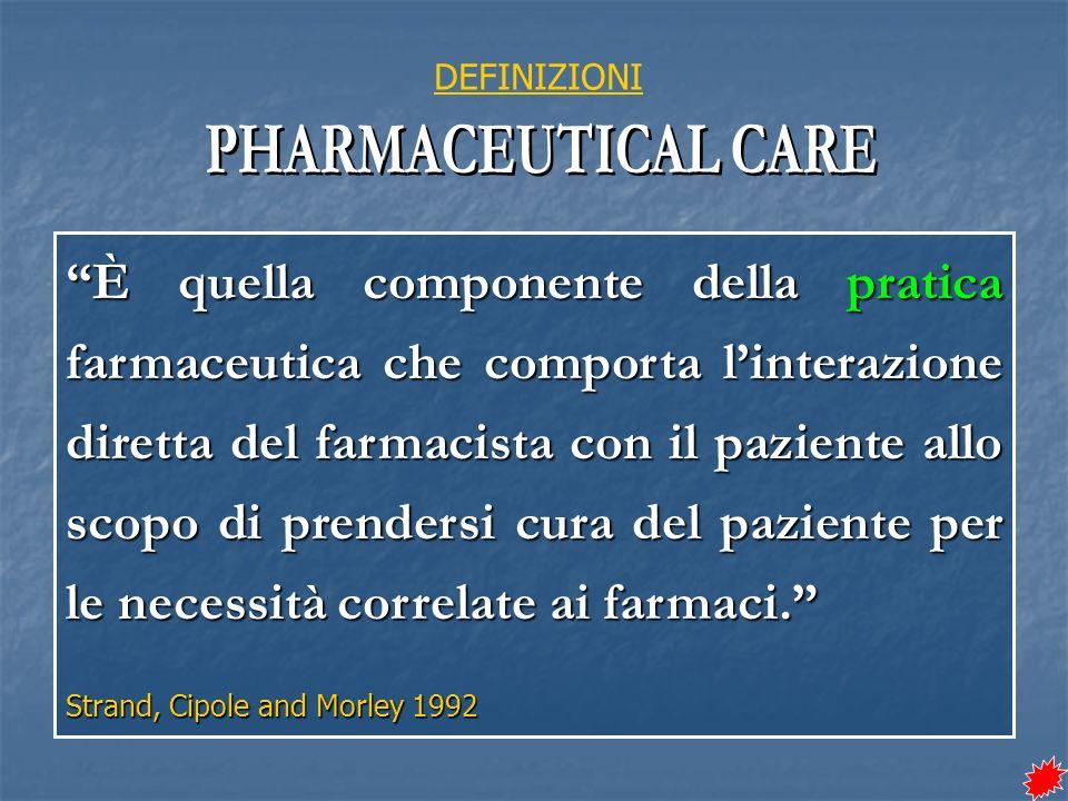 È quella componente della pratica farmaceutica che comporta linterazione diretta del farmacista con il paziente allo scopo di prendersi cura del paziente per le necessità correlate ai farmaci.