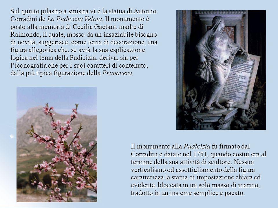 Sul quinto pilastro a sinistra vi è la statua di Antonio Corradini de La Pudicizia Velata. Il monumento è posto alla memoria di Cecilia Gaetani, madre
