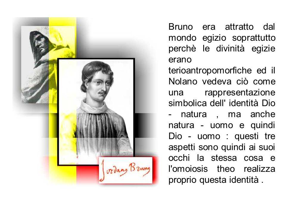 Bruno era attratto dal mondo egizio soprattutto perchè le divinità egizie erano terioantropomorfiche ed il Nolano vedeva ciò come una rappresentazione