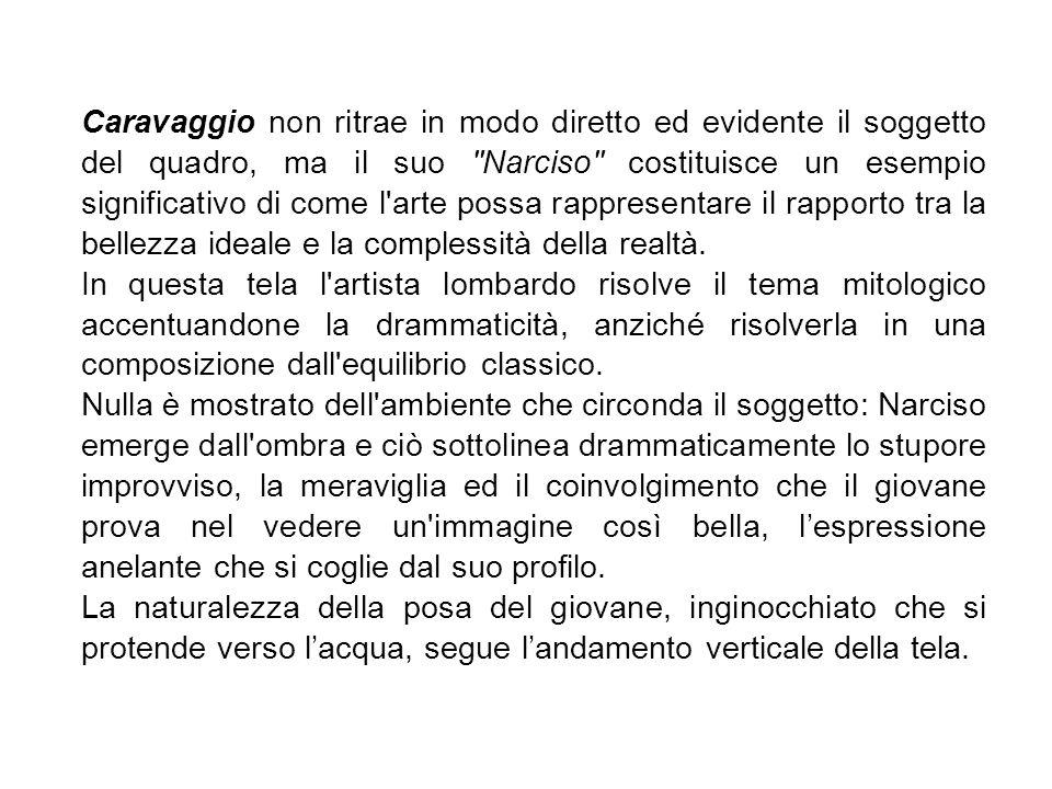 Caravaggio non ritrae in modo diretto ed evidente il soggetto del quadro, ma il suo