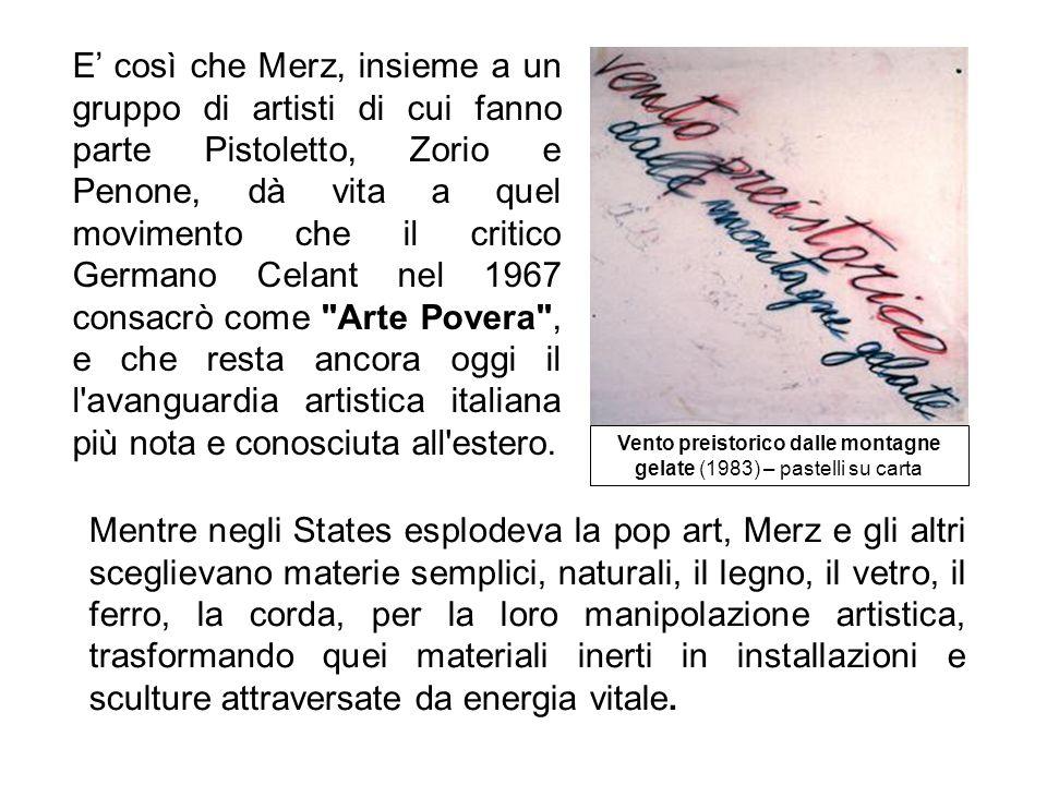 E così che Merz, insieme a un gruppo di artisti di cui fanno parte Pistoletto, Zorio e Penone, dà vita a quel movimento che il critico Germano Celant