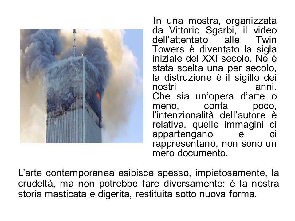 In una mostra, organizzata da Vittorio Sgarbi, il video dellattentato alle Twin Towers è diventato la sigla iniziale del XXI secolo. Ne è stata scelta