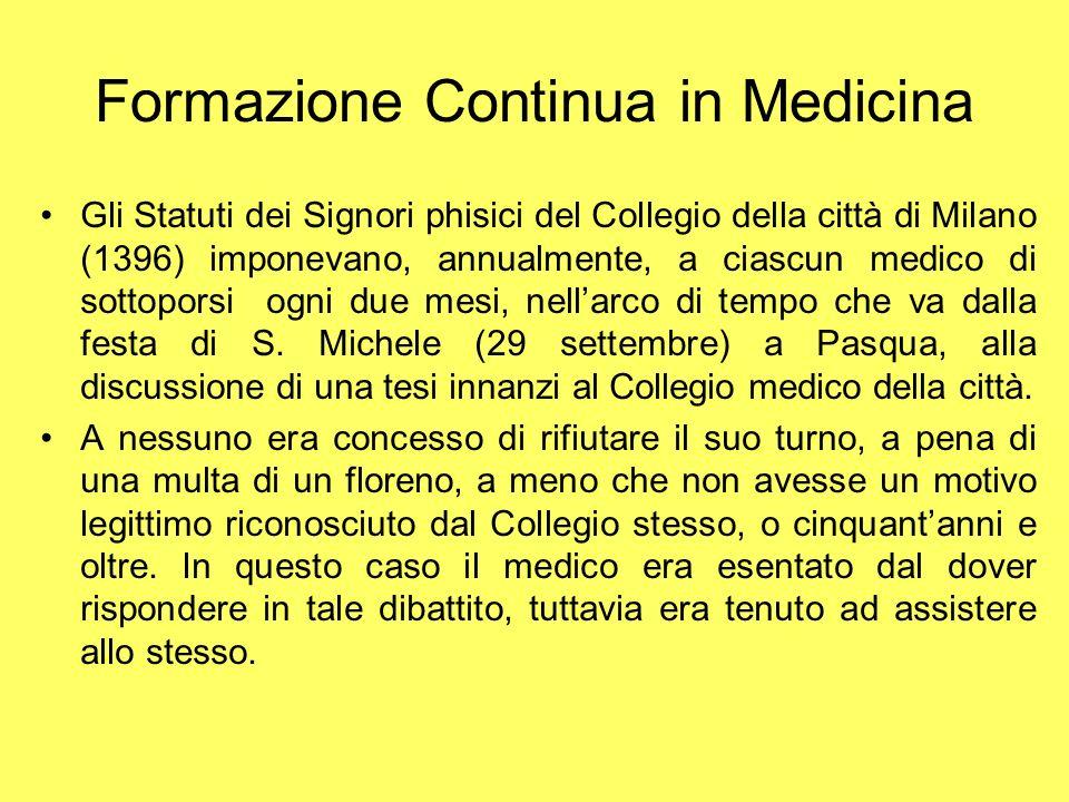 Formazione Continua in Medicina Gli Statuti dei Signori phisici del Collegio della città di Milano (1396) imponevano, annualmente, a ciascun medico di